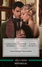 Snowbound Surrender/Their Mistletoe Reunion/Snowed in with the Rake/Christmas with the Major ebook by Louise Allen, Christine Merrill, Laura Martin