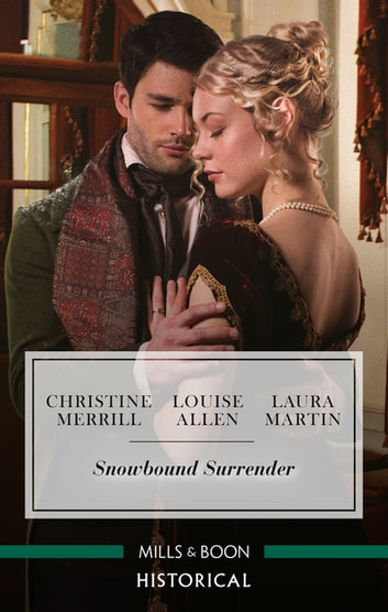 Snowbound Surrender/Their Mistletoe Reunion/Snowed in with the Rake/Christmas with the Major ebook by Louise Allen,Christine Merrill,Laura Martin