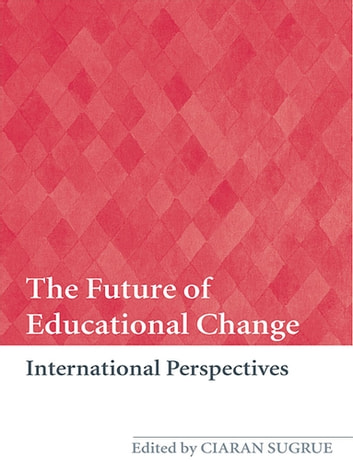 The Future of Educational Change - International Perspectives eBook by