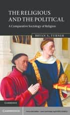 The Religious and the Political ebook by Bryan S. Turner