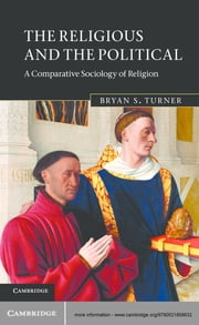 The Religious and the Political - A Comparative Sociology of Religion ebook by Bryan S. Turner