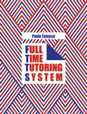 Full Time Tutoring System ebook by Paolo Tomassi