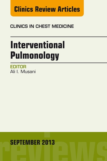 Interventional Pulmonology, An Issue of Clinics in Chest Medicine, E-Book ebook by Ali I. Musani, MD, FCCP, FACP