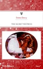 The Secret Mistress ebook by Emma Darcy