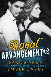 Royal Arrangement #2 ebook by Ember Casey, Renna Peak