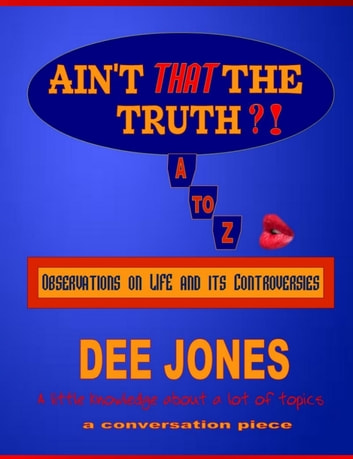 Ain't THAT The Truth?! Observations on LIFE and its Controversies ebook by Dee Jones