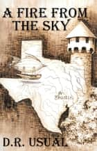 A Fire From The Sky ebook by D.R. Usual