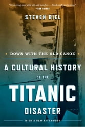 Down with the Old Canoe: A Cultural History of the Titanic Disaster (Updated Edition) ebook by Steven Biel