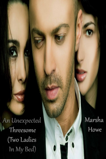 An Unexpected Threesome (Two Ladies In My Bed) ebook by Marsha Howe