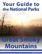 Your Guide to Great Smoky Mountains National Park ebook by Michael Joseph Oswald