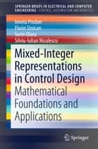 Mixed-Integer Representations in Control Design - Mathematical Foundations and Applications ebook by Ionela Prodan, Florin Stoican, Sorin Olaru,...