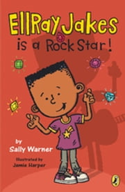 EllRay Jakes Is a Rock Star ebook by Sally Warner,Jamie Harper