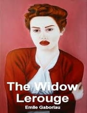 The Widow Lerouge (The Lerouge Case) ebook by Emile Gaboriau