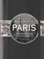 The Little Black Book of Paris, 2013 edition - The Essential Guide to the City of Light ebook by Vesna Neskow,Kerren Barbas Steckler