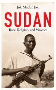 Sudan - Race, Religion, and Violence ebook by Jok Madut Jok