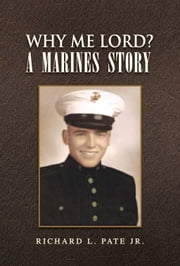 Why Me Lord? A Marines Story ebook by Richard L. Pate Jr.