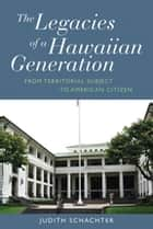 The Legacies of a Hawaiian Generation ebook by Judith Schachter