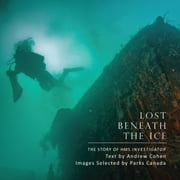 Lost Beneath the Ice - The Story of HMS Investigator ebook by Andrew Cohen