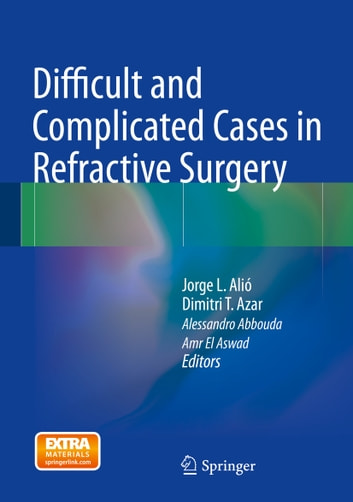 Difficult and Complicated Cases in Refractive Surgery ebook by