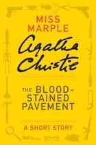 The Blood-Stained Pavement - A Miss Marple Short Story ebook by Agatha Christie