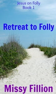 Retreat to Folly - Jesus on Folly, #1 ebook by Missy Fillion