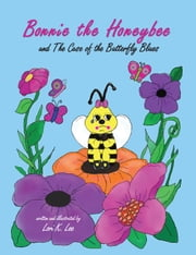 Bonnie the Honeybee and The Case of The Butterfly Blues ebook by Lori K Lee