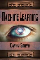 Machine Learning ebook by Cathy Smith