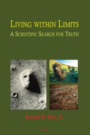 Living within Limits - - A Scientific Search for Truth ebook by Kenneth M. Merz, Sr.