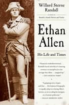 Ethan Allen: His Life and Times ebook by Willard Sterne Randall