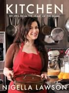 Kitchen: Recipes from the Heart of the Home - Recipes from the Heart of the Home ebook by Nigella Lawson