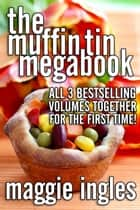 Muffin Tin Megabook ebook by Maggie Ingles