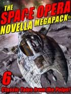 The Space Opera Novella MEGAPACK® - 6 Science Fiction Classics ebook by Frank Belknap Long, Cordwainer Smith, Nelson S. Bond,...