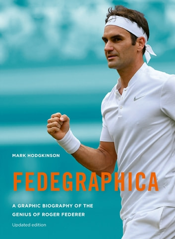 Fedegraphica - A Graphic Biography of the Genius of Roger Federer ebook by Mark Hodgkinson