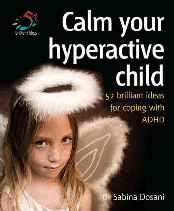 Calm your hyperactive child - Coping with ADHD and other behavioural problems ebook by Dr Sabina Dosani