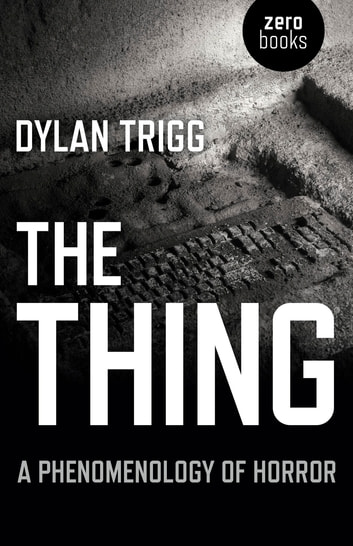 The Thing - A Phenomenology of Horror ebook by Dylan Trigg