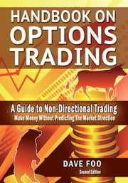 Handbook On Options Trading - Make Money Without Predicting the Market Direction ebook by Dave Foo