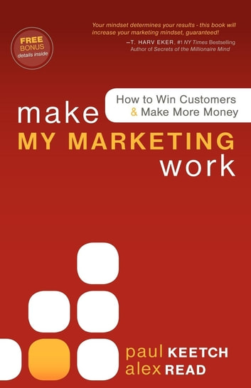 Make My Marketing Work - How to Win Customers & Make More Money ebook by Alex Read