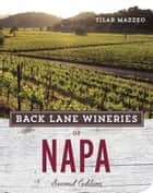 Back Lane Wineries of Napa, Second Edition ebook by Tilar Mazzeo