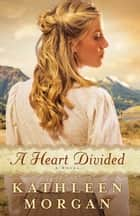 Heart Divided, A (Heart of the Rockies Book #1) ebook by Kathleen Morgan