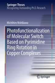 Photofunctionalization of Molecular Switch Based on Pyrimidine Ring Rotation in Copper Complexes ebook by Michihiro Nishikawa