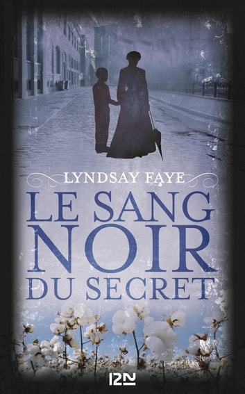 Le Sang noir du secret ebook by Lyndsay FAYE