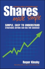 Shares Made Simple - A Beginner's Guide to Sharemarket Success ebook by Roger Kinsky