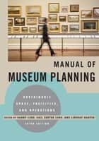 Manual of Museum Planning - Sustainable Space, Facilities, and Operations ebook by Barry Lord, Gail Dexter Lord, Lindsay Martin