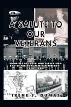 A Salute to Our Veterans ebook by Irene J. Dumas