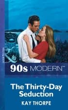 The Thirty-Day Seduction (Mills & Boon Vintage 90s Modern) ebook by Kay Thorpe