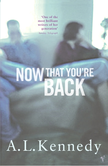 Now That You're Back ebook by A.L. Kennedy