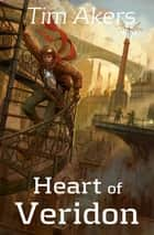 Heart of Veridon e-kirjat by Tim Akers