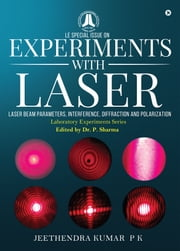 Experiments with Laser - Laser beam parameters, Interference, Diffraction and Polarization ebook by Jeethendra Kumar P K