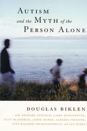 Autism and the Myth of the Person Alone ebook by Douglas Biklen,Richard Attfield,Larry Bissonnette,Lucy Blackman