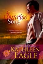 Sunrise Song ebook by Kathleen Eagle